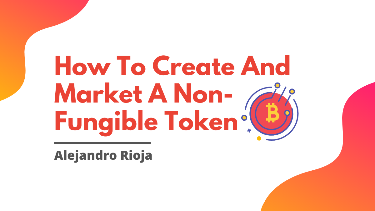 How-To-Create-And-Market-A-Non-Fungible-Token
