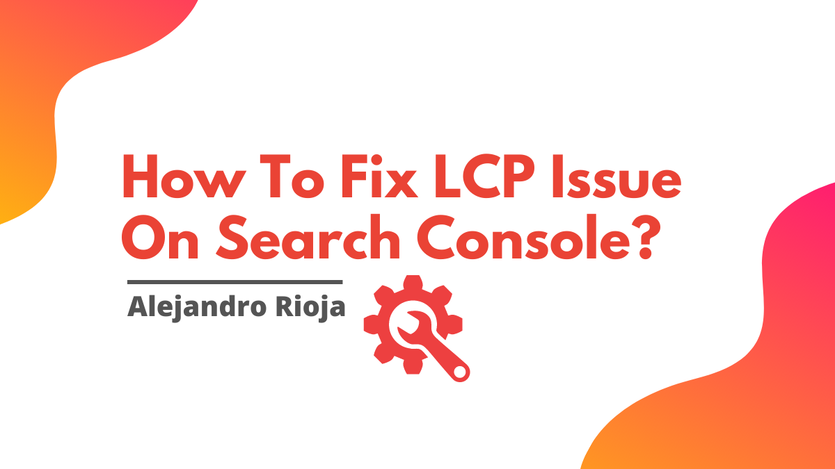 How To Fix LCP Issue On Search Console