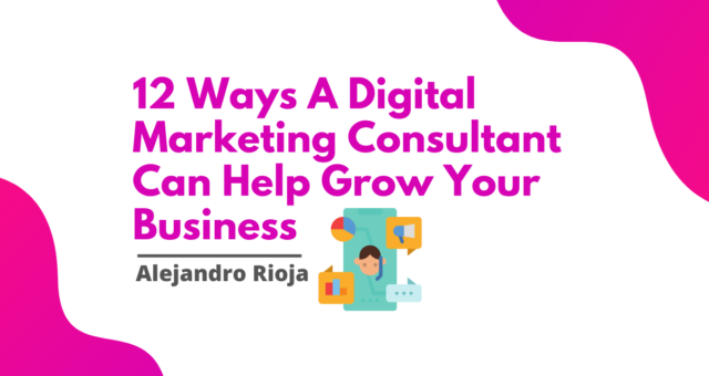 12 Ways A Digital Marketing Consultant Can Help Grow Your Business